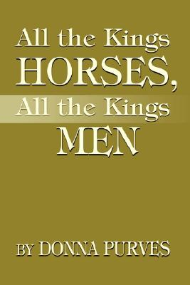All the Kings Horses, All the Kings Men By Purves, Donna