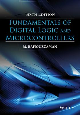 Fundamentals of Digital Logic and Microcontrollers By Rafiquzzaman, M.